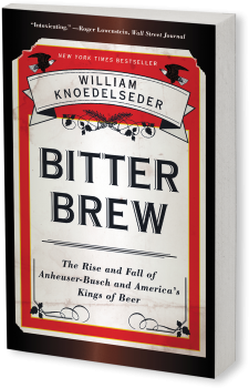 Book cover image: Bitter Brew: The Rise and Fall of Anheuser-Busch and America's Kings of Beer   New York Times Bestseller