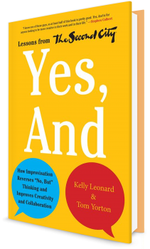 """Book cover image: Yes, And: How Improvisation Reverses """"No, But"""" Thinking and Improves Creativity and Collaboration—Lessons from The Second City"""