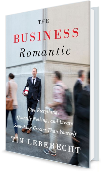Book cover image: The Business Romantic: Give Everything, Quantify Nothing, and Create Something Greater Than Yourself