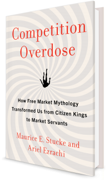 Book cover image: Competition Overdose: How Free Market Mythology Transformed Us from Citizen Kings to Market Servants